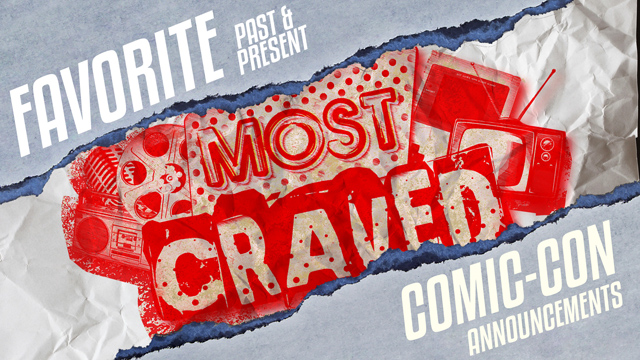 Most Craved dedicates another episode to Comic-Con announcements.