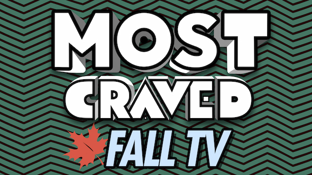 This week, Most Craved offers up a Fall Television preview!