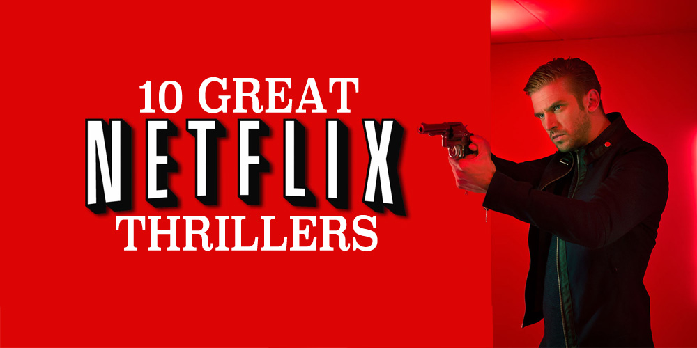 Check out our list of ten of the best thrillers on Netflix.