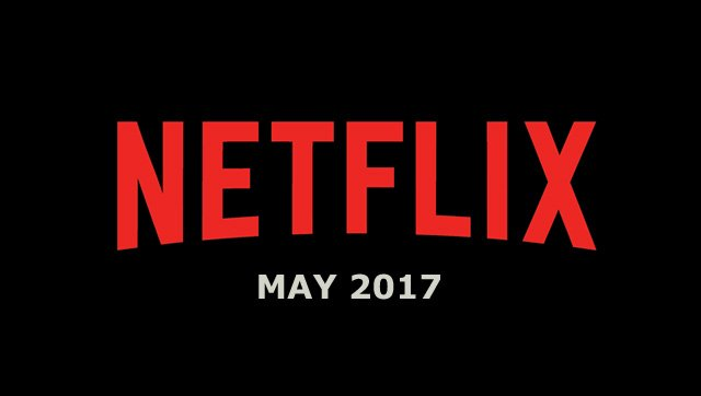 Netflix May 2017 Movie and TV Titles Announced