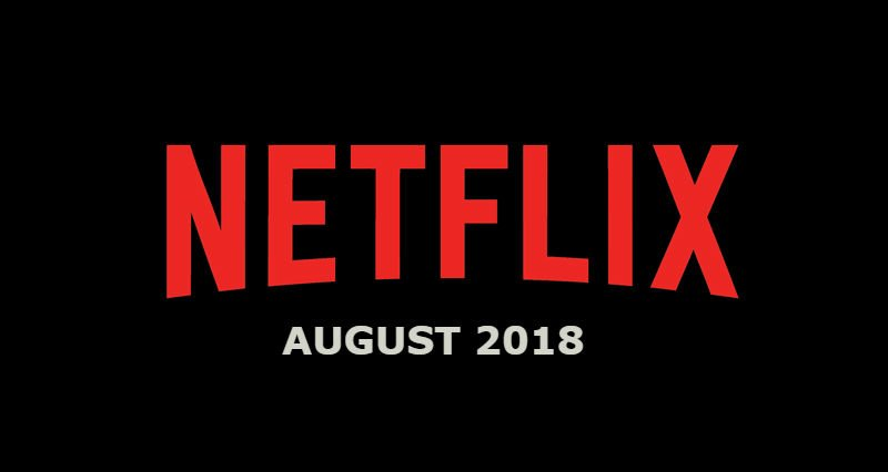 New Netflix August 2018 Movie and TV Titles Announced