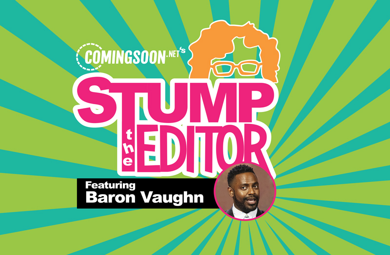 Stump the Editor Episode 3: Baron Vaughn!